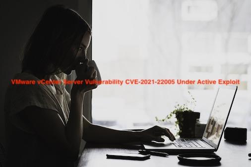 VMware vCenterServerの脆弱性CVE-2021-22005の活動中のエクスプロイト